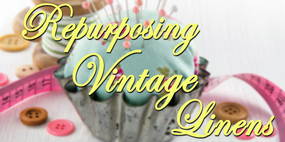 Repurposing Vintage Linens