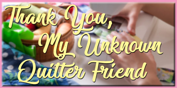 Thank you, My Unknown Quilter Friend