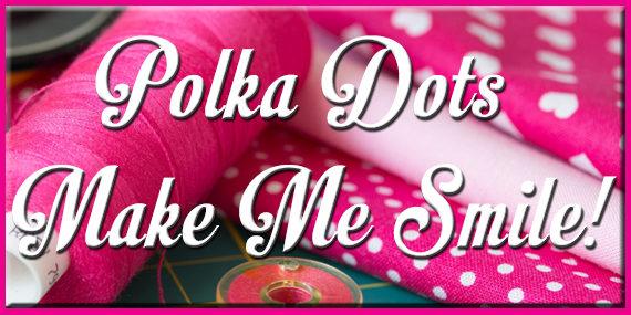 Polka Dots Make Me Smile