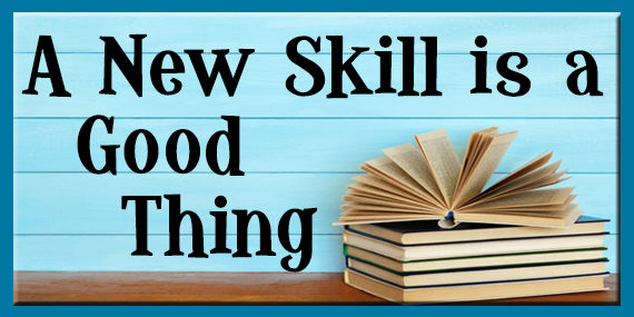 A New Skill is a Good Thing