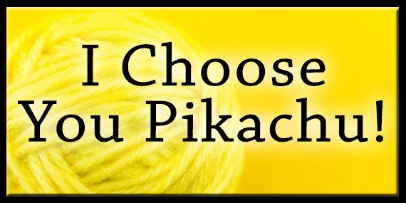 I Choose You Pikachu!