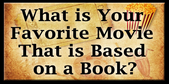 What is Your Favorite Movie That is Based on a Book?